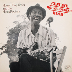 Hound Dog Taylor - Genuine House Rocking Music