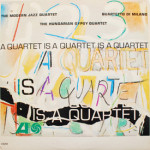 Modern Jazz Quartet - A Quartet Is A Quartet Is A Quartet