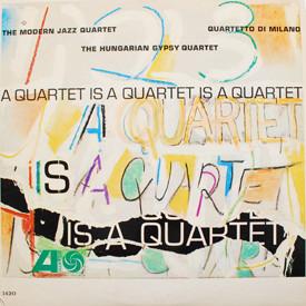 Hungarian Gypsy Quartet, Quartetto Di Milano, Modern Jazz Quartet - A Quartet Is A Quartet Is A Quartet