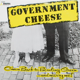 Government Cheese - C'mon Back To Bowling Green…And Marry Me