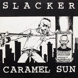 Caramel Sun, Slacker - Instigator/I'm So Glad Jerry's Dead/My Girl