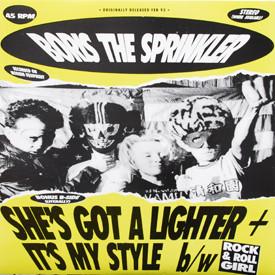 Boris The Sprinkler - She's Got A Lighter/It's My Style