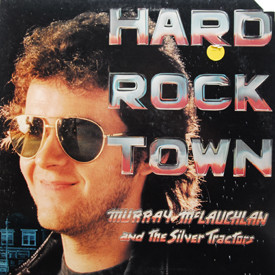 Murray McLauchlan and the Silver Tractors - Hard Rock Town