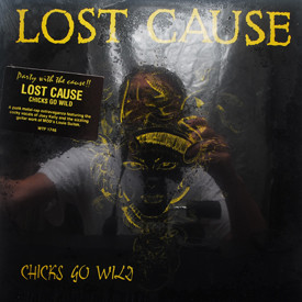 Lost Cause - Chicks Go Wild (sealed)
