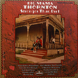 Big Mama Thornton - Stronger Than Dirt