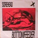 Sorehead - Bottomfeeder