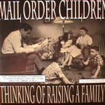 Mail order Children - Thinking of Raising a Family