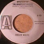 Roger White - Mystery of Tallahatchie Bridge/ Wild Roses