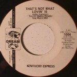 Kentucky Express - That's Not What Lovin Is/ Motor Trip