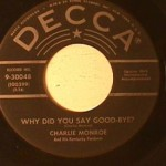 Charlie Monroe - Why Did You Say Goodbye/ That's What I like about