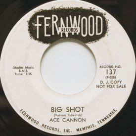 Ace Cannon - Big Shot/Tie Me To Your Apron Strings Again