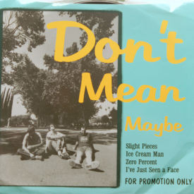 Don't Mean Maybe - Slight Pieces/Ice Cream Man