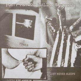 Forty Percent Saline Solution - Lust Never Sleeps/I'm Crushed