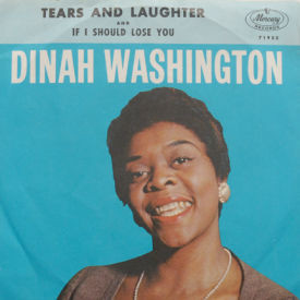 Dinah Washington - Tears And Laughter/If I Should Lose You