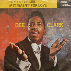 Dee Clark - Hey Little Girl/If It Wasn't For Love