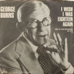 George Burns - I Wish I Was Eighteen Again
