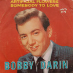 Bobby Darin - Artificial Flowers/Somebody To Love