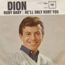 Dion - Ruby Baby/He'll Only Hurt You