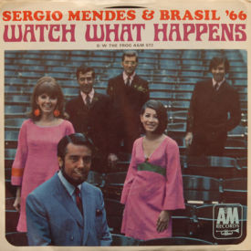 Sergio Mendes & Brasil '66 - Watch What Happens/The Frog