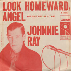 Johnnie Ray - You Don't Owe Me A Thing/Look Homeward Angel
