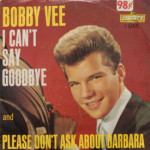 Bobby Vee - I Can't Say Goodbye/Please Don't Ask About Barbara